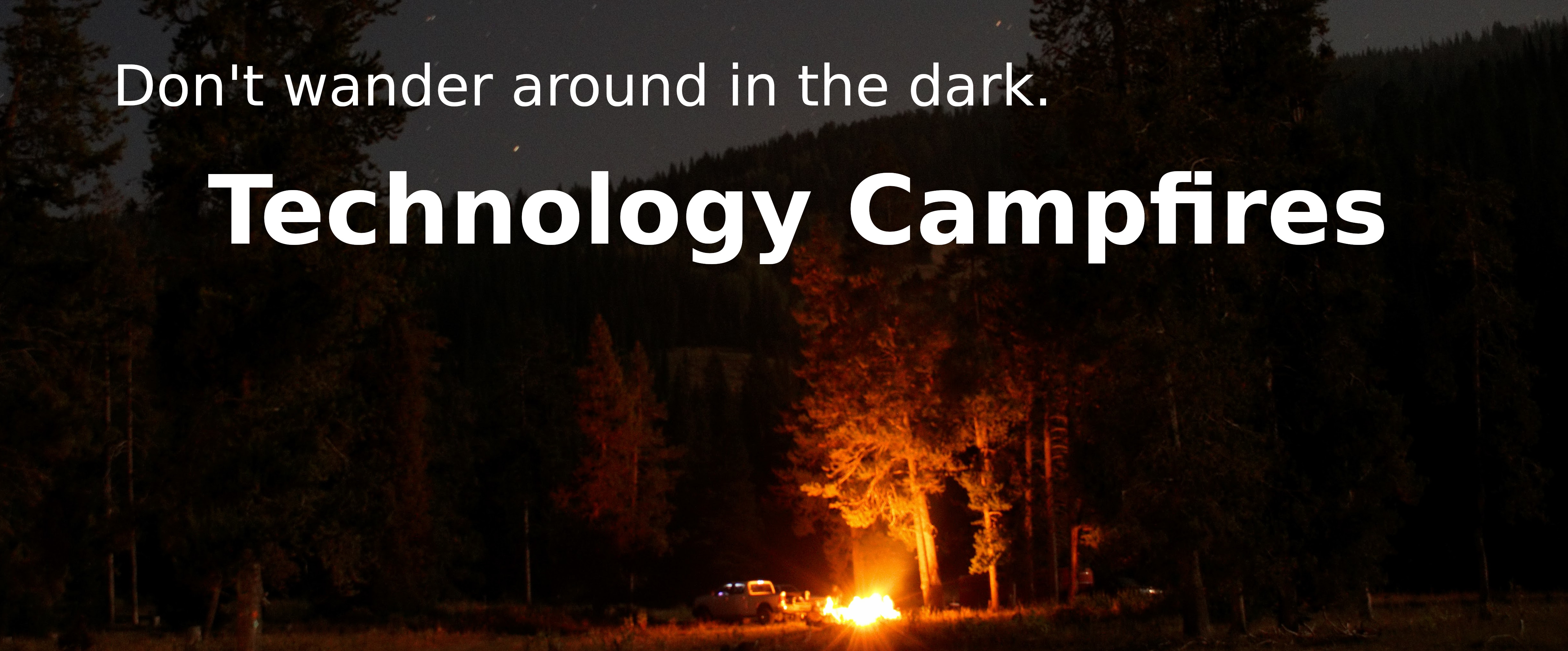 Technology Campfires